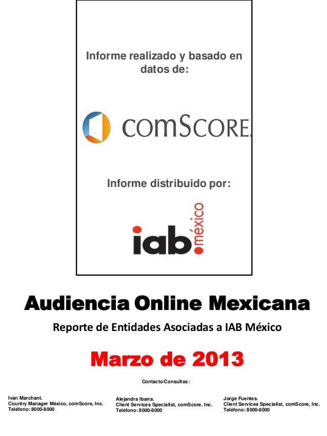 Audiencia Online MexicanaReporte de Entidades Asociadas a IAB MéxicoMarzo de 2013Informe realizado y basado endatos de:Ivá...