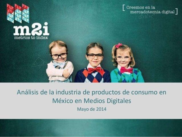 Fuente: Metrics to Index – 2014 Análisis de la industria de productos de consumo en México en Medios Digitales Mayo de 2014