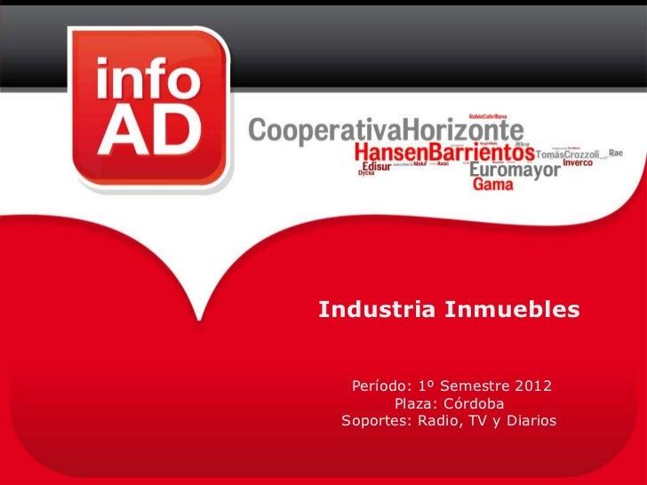 Industria Inmuebles  Período: 1º Semestre 2012        Plaza: Córdoba Soportes: Radio, TV y Diarios