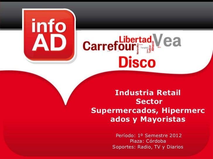 Industria Retail          SectorSupermercados, Hipermerc    ados y Mayoristas     Período: 1º Semestre 2012           Plaz...