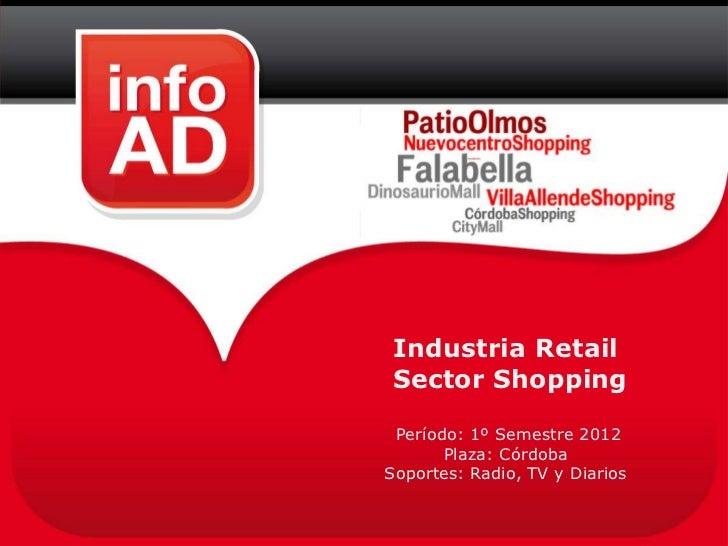 Industria RetailSector Shopping Período: 1º Semestre 2012       Plaza: CórdobaSoportes: Radio, TV y Diarios