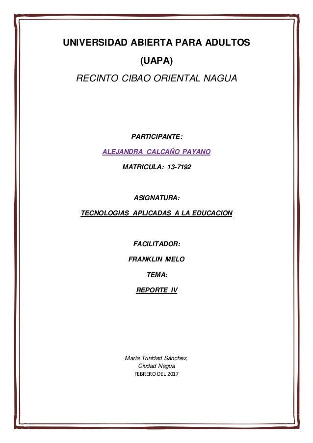 UNIVERSIDAD ABIERTA PARA ADULTOS (UAPA) RECINTO CIBAO ORIENTAL NAGUA PARTICIPANTE: ALEJANDRA CALCAÑO PAYANO MATRICULA: 13-...