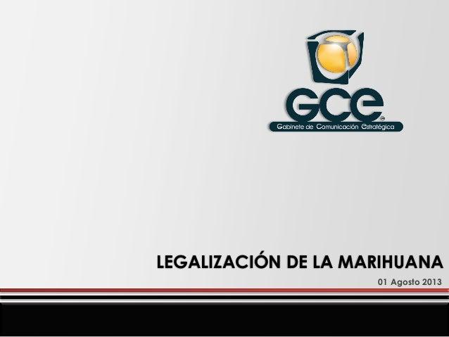 LEGALIZACIÓN DE LA MARIHUANA 01 Agosto 2013