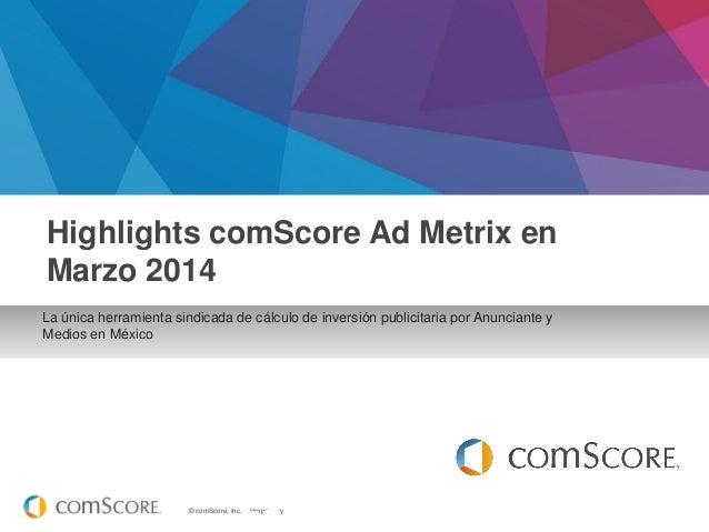 © comScore, Inc. Proprietary. Febrero 2014 La única herramienta sindicada de cálculo de inversión publicitaria por Anuncia...