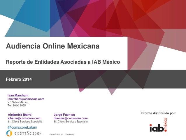 © comScore, Inc. Proprietary. Audiencia Online Mexicana Reporte de Entidades Asociadas a IAB México Informe distribuido po...
