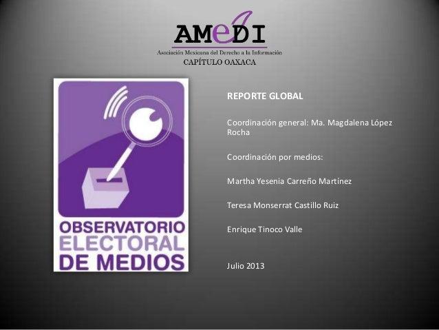 REPORTE GLOBAL Coordinación general: Ma. Magdalena López Rocha Coordinación por medios: Martha Yesenia Carreño Martínez Te...