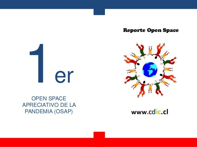 Reporte Open Space www.cdic.cl 1er OPEN SPACE APRECIATIVO DE LA PANDEMIA (OSAP)