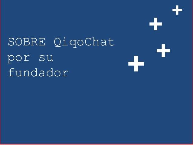 SOBRE QiqoChat por su fundador + + + +