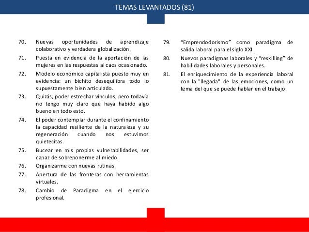 TEMAS LEVANTADOS (81) 70. Nuevas oportunidades de aprendizaje colaborativo y verdadera globalización. 71. Puesta en eviden...