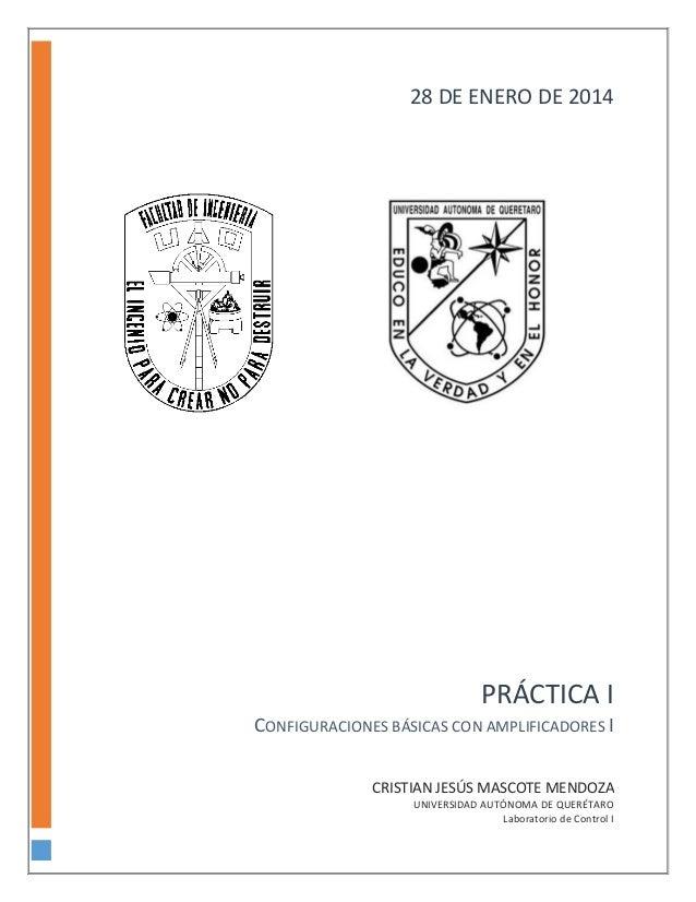 28 DE ENERO DE 2014  PRÁCTICA I CONFIGURACIONES BÁSICAS CON AMPLIFICADORES I CRISTIAN JESÚS MASCOTE MENDOZA UNIVERSIDAD AU...