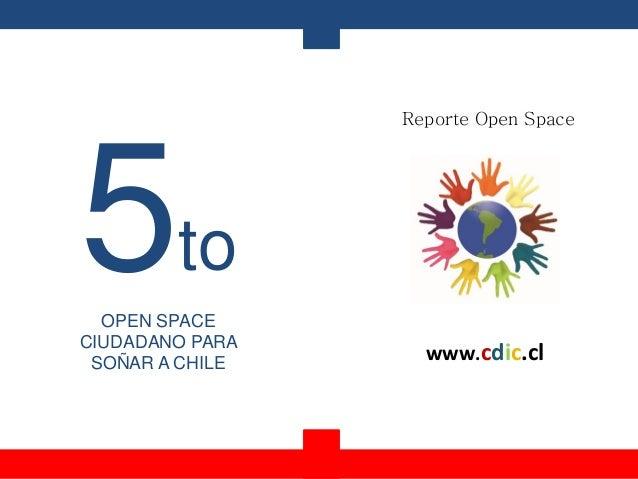 Reporte Open Space www.cdic.cl 5to OPEN SPACE CIUDADANO PARA SOÑAR A CHILE