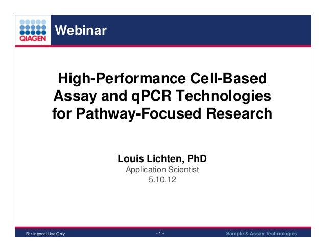 Webinar  High-Performance Cell-Based Assay and qPCR Technologies for Pathway-Focused Research Louis Lichten, PhD Applicati...