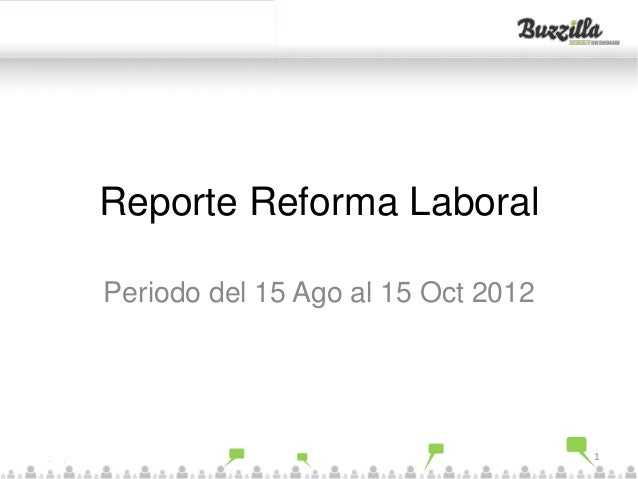 Click to edit Master title style             Reporte Reforma Laboral             Periodo del 15 Ago al 15 Oct 201223/10/20...