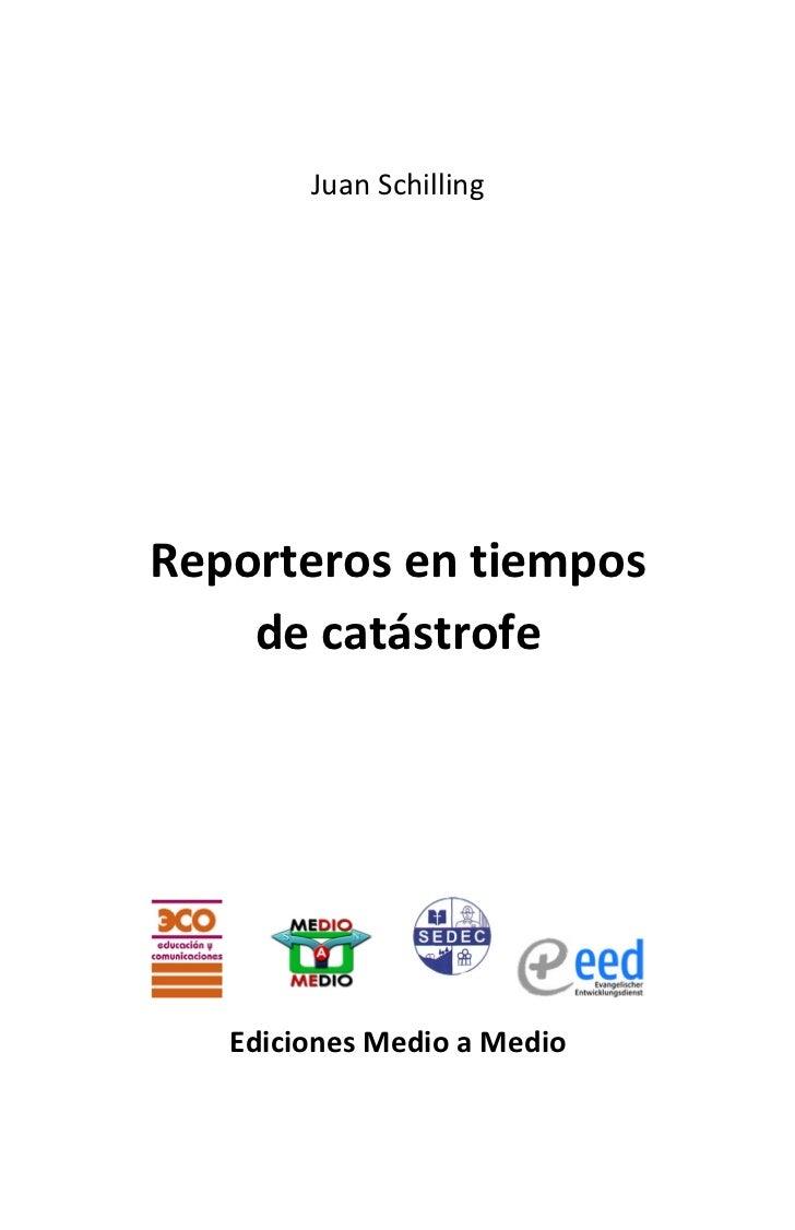 Juan Schilling       Reporteros en tiempos      de catástrofe                                     ...