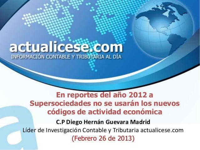 En reportes del año 2012 a  Supersociedades no se usarán los nuevos      códigos de actividad económica             C.P Di...