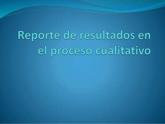 Recomendaciones para elaborar reportes cualitativos: • El reporte cualitativo es una exposición narrativa donde se present...