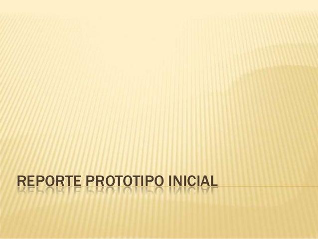 REPORTE PROTOTIPO INICIAL