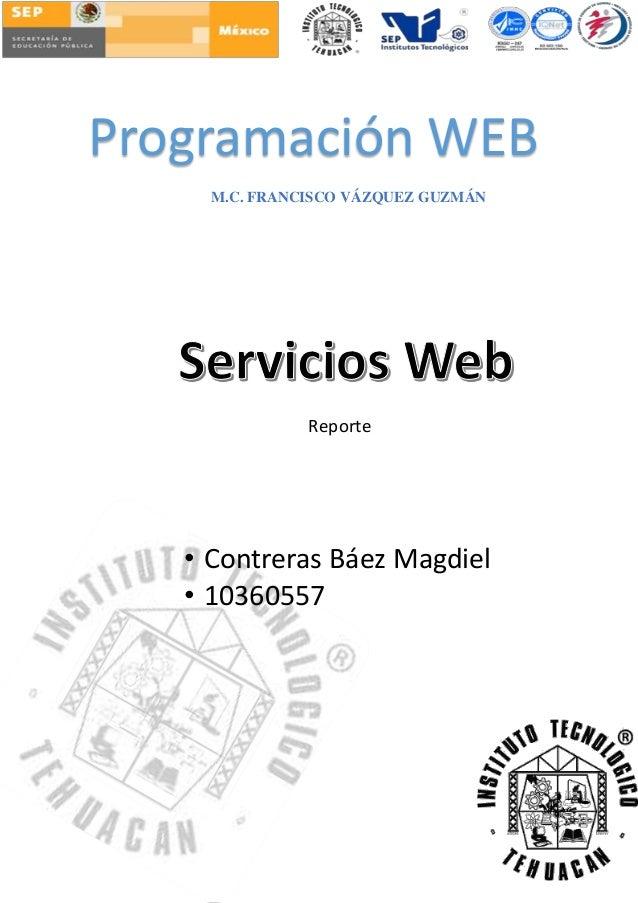 Portada Programación WEB M.C. FRANCISCO VÁZQUEZ GUZMÁN • Contreras Báez Magdiel • 10360557 Reporte