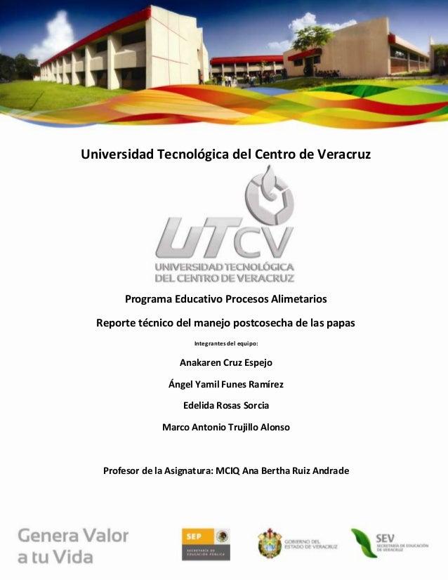Universidad Tecnológica del Centro de Veracruz       Programa Educativo Procesos Alimetarios  Reporte técnico del manejo p...