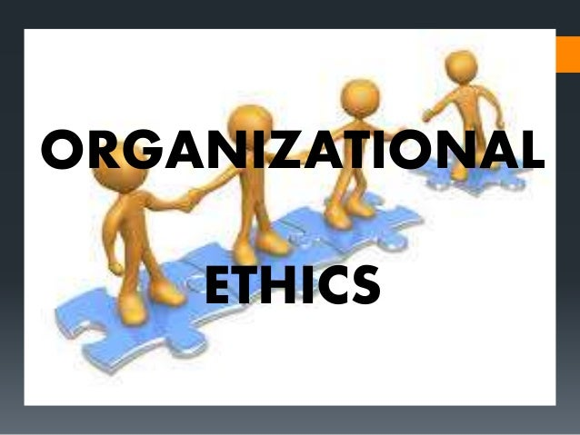 What aspects of organizational ethics do you agree or disagree with and why