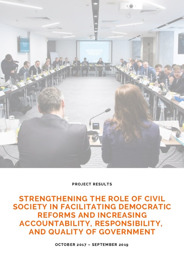 STRENGTHENING THE ROLE OF CIVIL SOCIETY IN FACILITATING DEMOCRATIC REFORMS AND INCREASING ACCOUNTABILITY, RESPONSIBILITY, ...