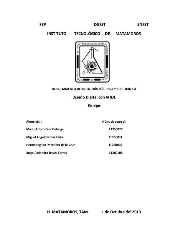 SEP  DGEST INSTITUTO  TECNOLÓGICO  SNEST  DE  MATAMOROS  DEPARTAMENTO DE INGENIERÍA ELÉCTRICA Y ELECTRÓNICA  Diseño Digita...