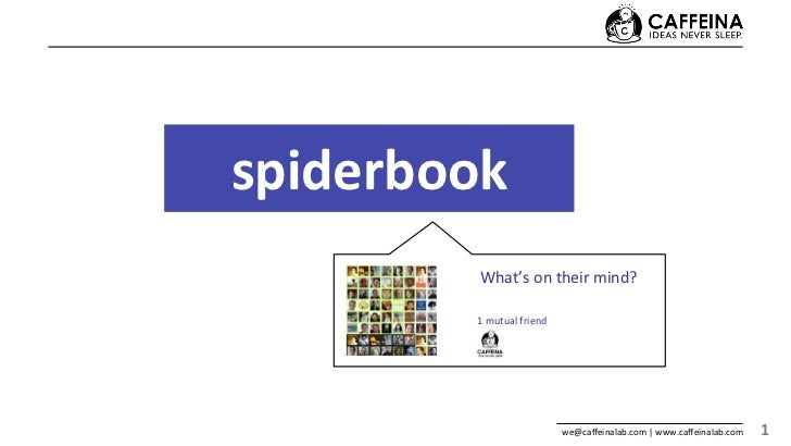 spiderbook             What's on their mind?                                        1 mutual friend     ...