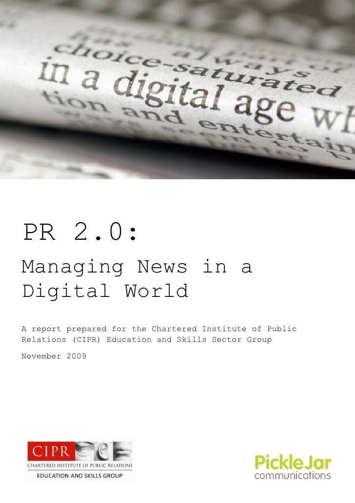 PR 2.0: Managing News in a Digital World A report prepared for the Chartered Institute of Public Relations (CIPR) Educatio...