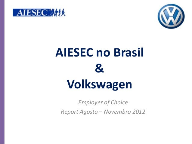AIESEC no Brasil       &  Volkswagen      Employer of ChoiceReport Agosto – Novembro 2012