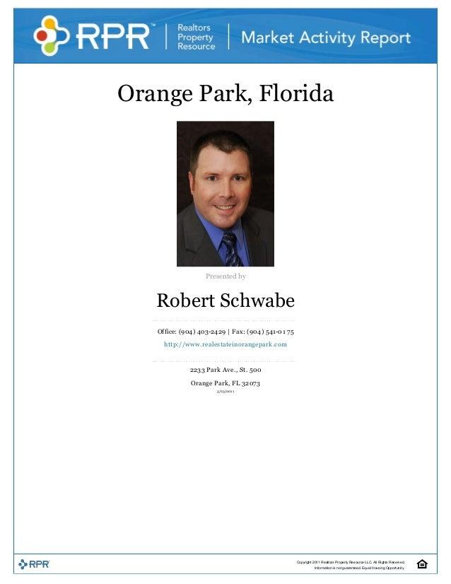 OrangePark,Florida  Presentedby RobertSchwabe Office:(904)4032429|Fax:(904)5410 1 7 5 http://www.realest...