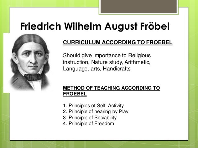 friedrich froebel principles and practices We will compare among froebel,  modern kindergarten owes its beginnings to the german educator friedrich froebel  in addition to these principles,.