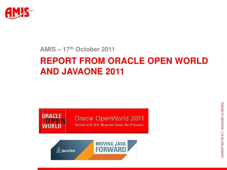 Report from oracle open world and JavaOne 2011<br />AMIS – 17th October 2011<br />