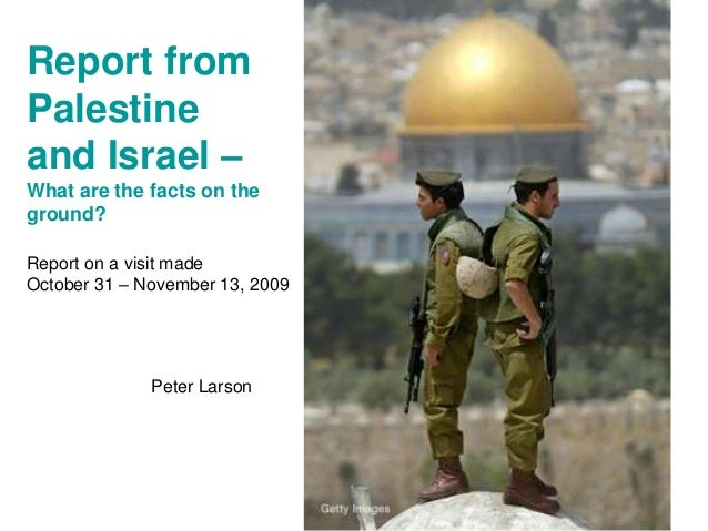 Report from  Palestine  and Israel –  What are the facts on the  ground?  Report on a visit made  October 31 – November 13...