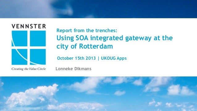 1  |  28   Report from the trenches: Using SOA integrated gateway at the city of Rotterdam Lonneke Dikmans October 1...