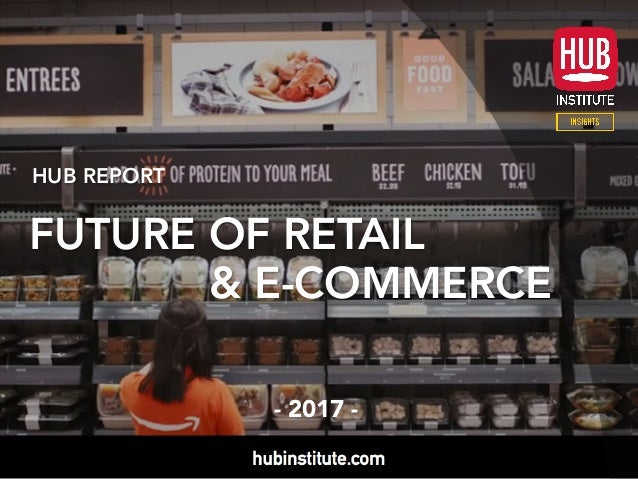 HUB REPORT FUTURE OF RETAIL & E-COMMERCE - 2017 -