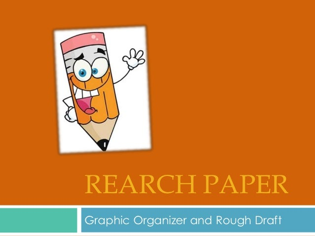 REARCH PAPERGraphic Organizer and Rough Draft