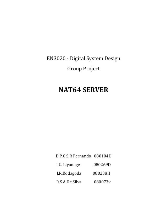 EN3020 - Digital System Design         Group Project    NAT64 SERVER   D.P.G.S.R Fernando 080104U   I.U. Liyanage    08026...