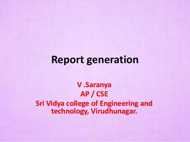 Report generation V .Saranya AP / CSE Sri Vidya college of Engineering and technology, Virudhunagar.