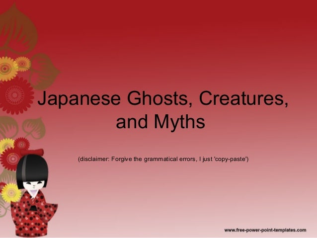 Japanese Ghosts, Creatures,and Myths(disclaimer: Forgive the grammatical errors, I just copy-paste)