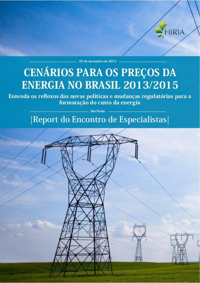 07 de novembro de 2012    CENÁRIOS PARA OS PREÇOS DA    ENERGIA NO BRASIL 2013/2015Entenda os reflexos das novas politicas ...