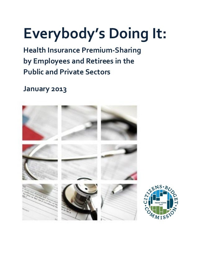 Everybody's Doing It:Health Insurance Premium-Sharingby Employees and Retirees in thePublic and Private SectorsJanuary 2013