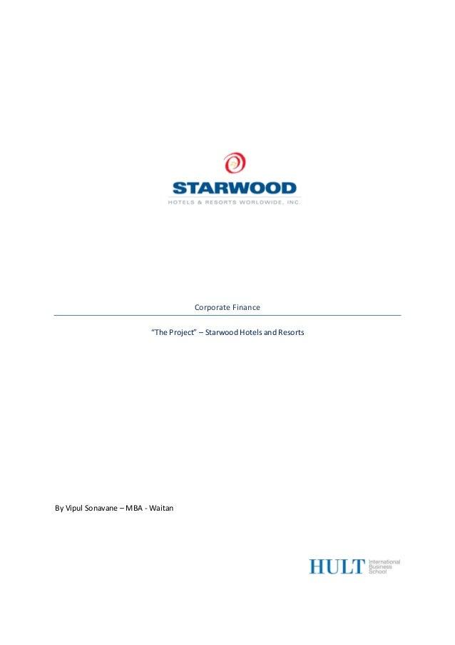 "Corporate Finance ""The Project"" – Starwood Hotels and Resorts  By Vipul Sonavane – MBA - Waitan"