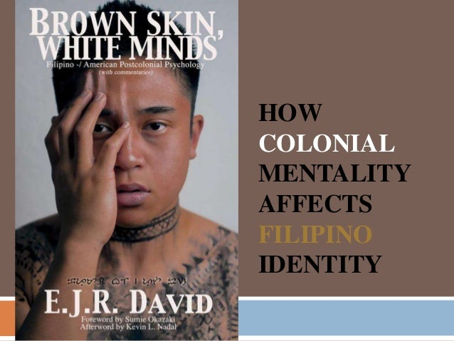 HOW COLONIAL MENTALITY AFFECTS FILIPINO IDENTITY