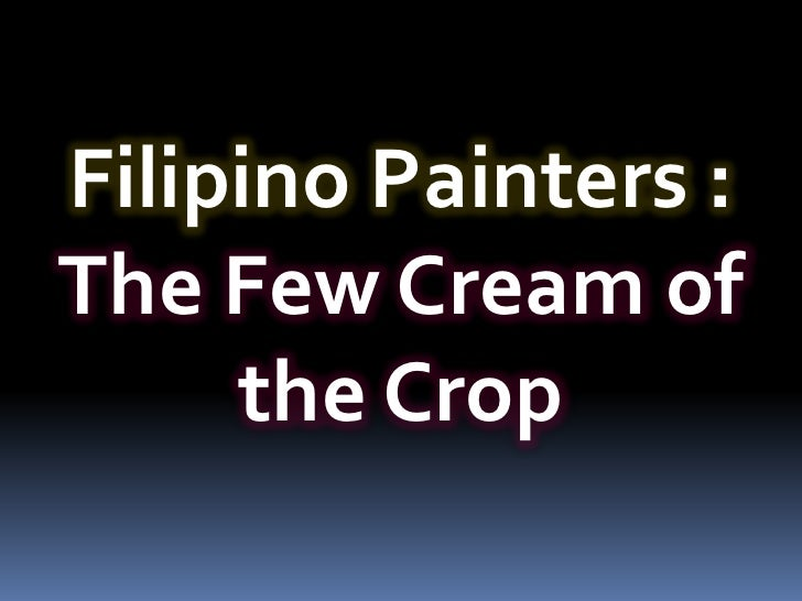 Filipino Painters :The Few Cream of     the Crop