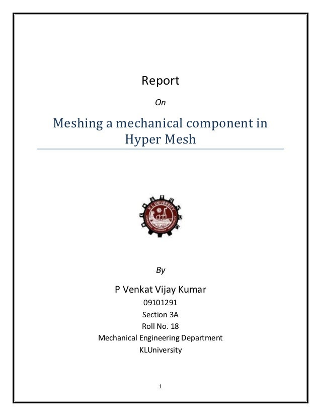 Report                     OnMeshing a mechanical component in           Hyper Mesh                     By          P Venk...