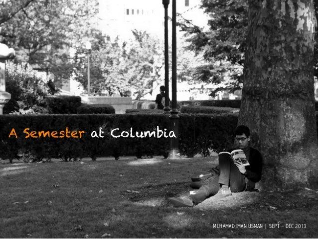 :A Semester at Columbia  MUHAMAD IMAN USMAN | SEPT – DEC 2013