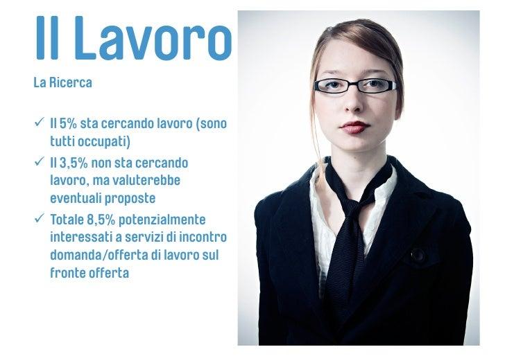 Il Lavoro La Ricerca   Il 5% sta cercando lavoro (sono    tutti occupati)  Il 3,5% non sta cercando    lavoro, ma valu...