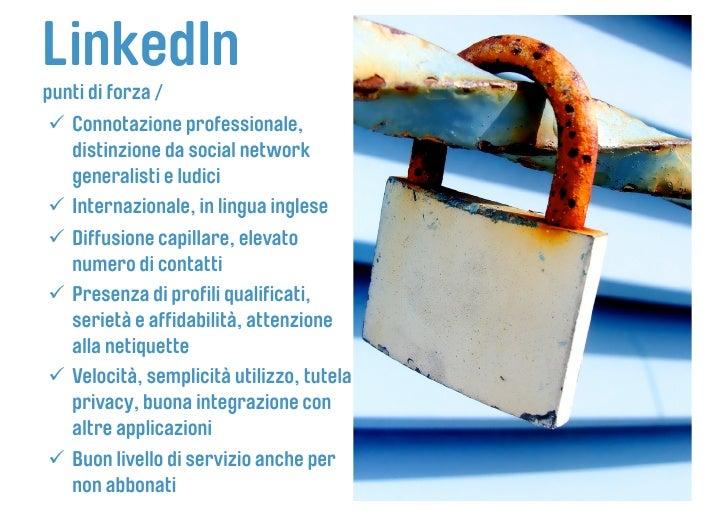 LinkedIn punti di forza /  Connotazione professionale,    distinzione da social network    generalisti e ludici  Inter...
