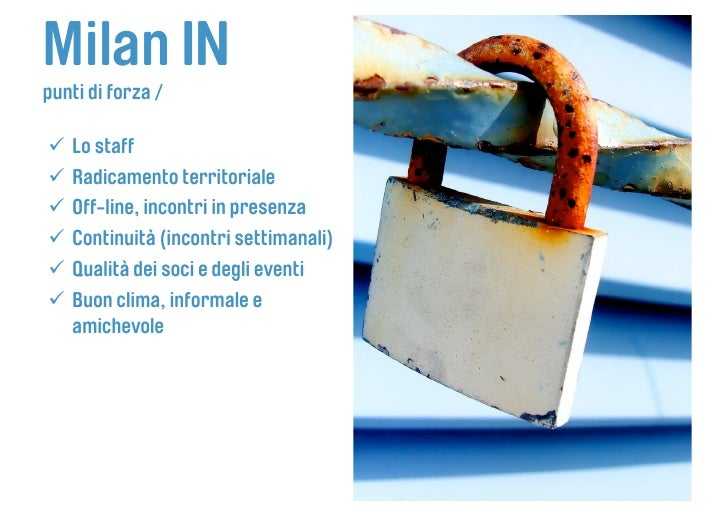 Milan IN punti di forza /   Lo staff  Radicamento territoriale  Off-line, incontri in presenza  Continuità (incont...