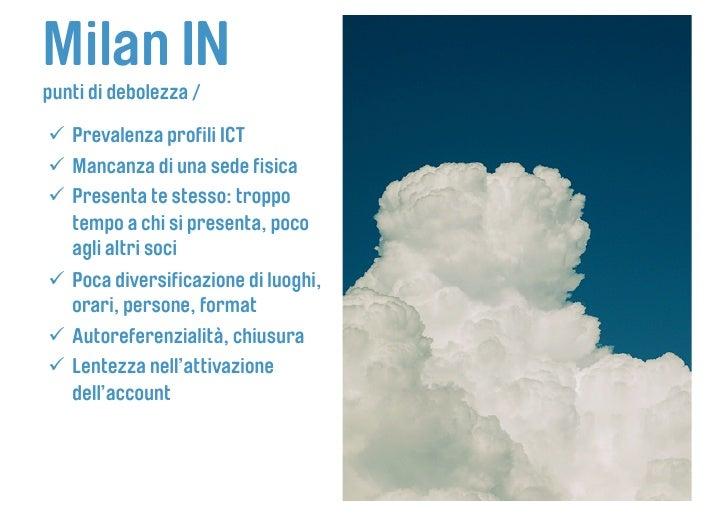 Milan IN punti di debolezza /   Prevalenza profili ICT  Mancanza di una sede fisica  Presenta te stesso: troppo    t...